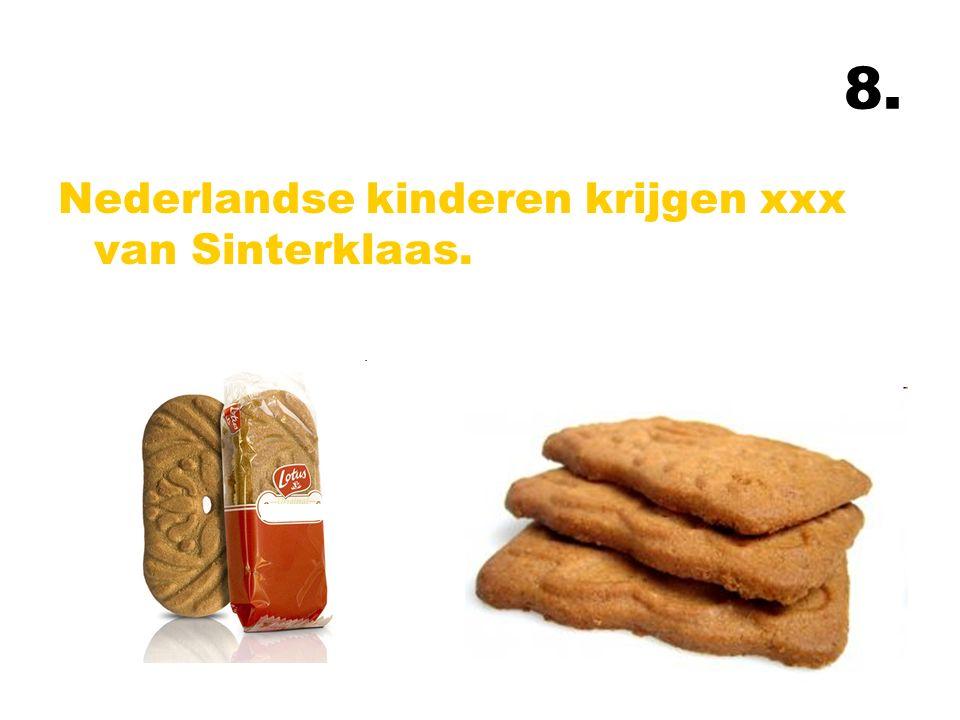8. Nederlandse kinderen krijgen xxx van Sinterklaas.