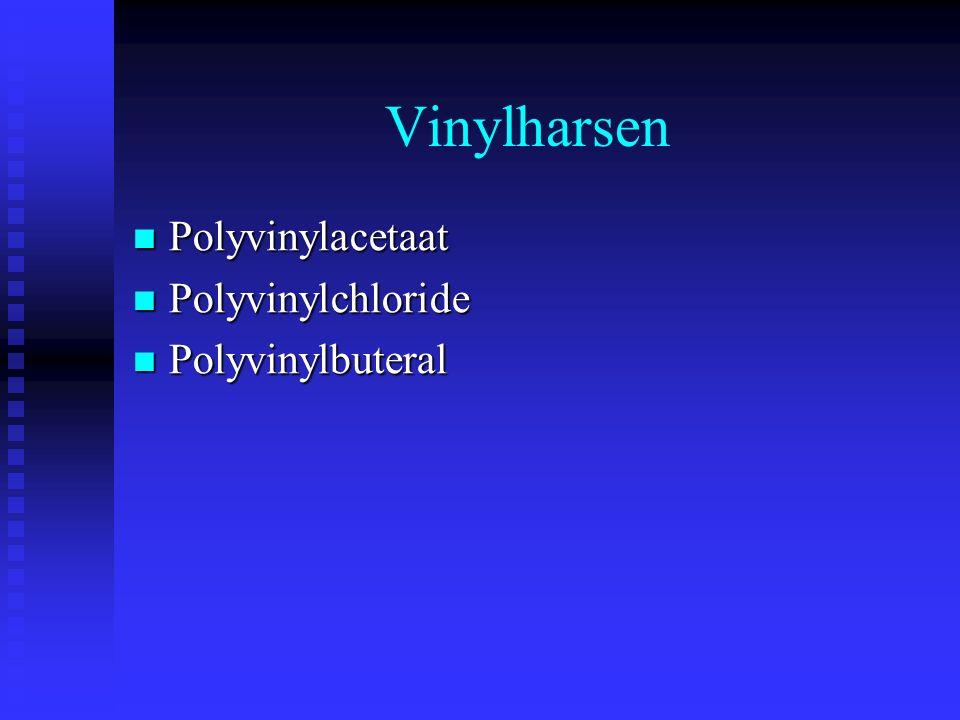 Vinylharsen Polyvinylacetaat Polyvinylacetaat Polyvinylchloride Polyvinylchloride Polyvinylbuteral Polyvinylbuteral