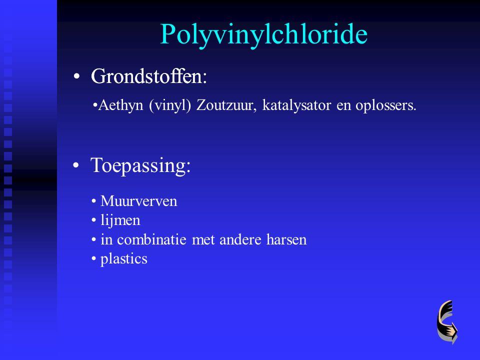 Polyvinylchloride Grondstoffen: Muurverven lijmen in combinatie met andere harsen plastics Grondstoffen Aethyn (vinyl) Zoutzuur, katalysator en oploss