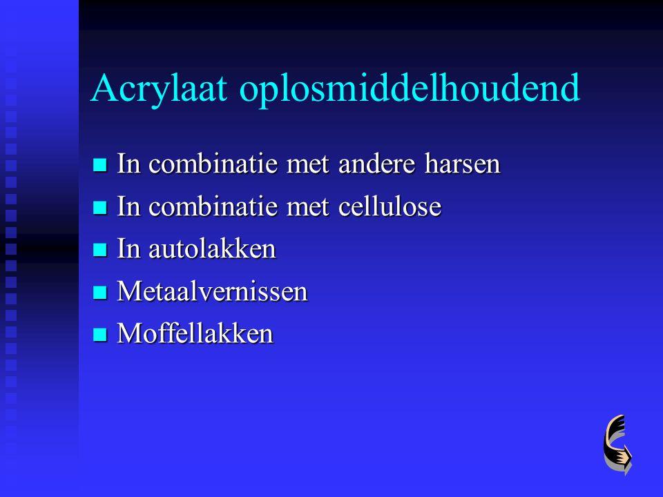 Acrylaat oplosmiddelhoudend In combinatie met andere harsen In combinatie met andere harsen In combinatie met cellulose In combinatie met cellulose In
