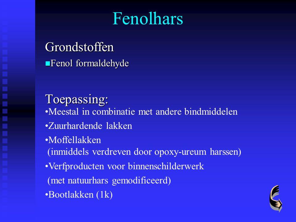 Fenolhars Grondstoffen Fenol formaldehyde Fenol formaldehydeToepassing: Meestal in combinatie met andere bindmiddelen Zuurhardende lakken Moffellakken