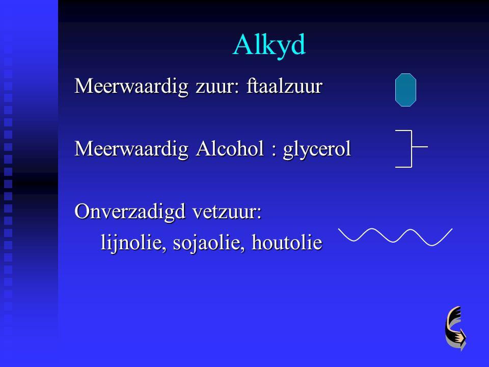 Alkyd Meerwaardig zuur: ftaalzuur Meerwaardig Alcohol : glycerol Onverzadigd vetzuur: lijnolie, sojaolie, houtolie lijnolie, sojaolie, houtolie