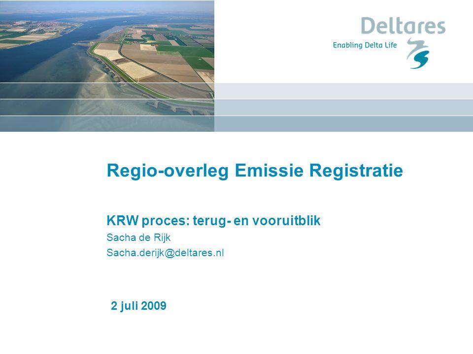 1 januari 2008 Regio-overleg Emissie Registratie KRW proces: terug- en vooruitblik Sacha de Rijk Sacha.derijk@deltares.nl 2 juli 2009