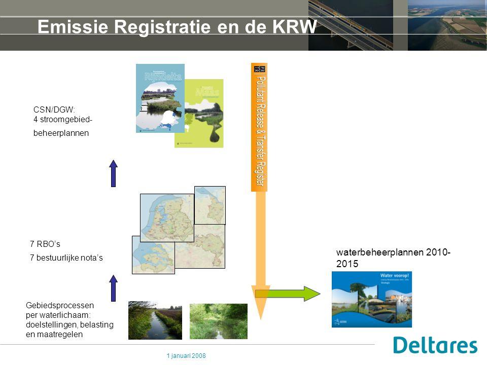 1 januari 2008 Emissie Registratie en de KRW Gebiedsprocessen per waterlichaam: doelstellingen, belasting en maatregelen waterbeheerplannen 2010- 2015 CSN/DGW: 4 stroomgebied- beheerplannen 7 RBO's 7 bestuurlijke nota's