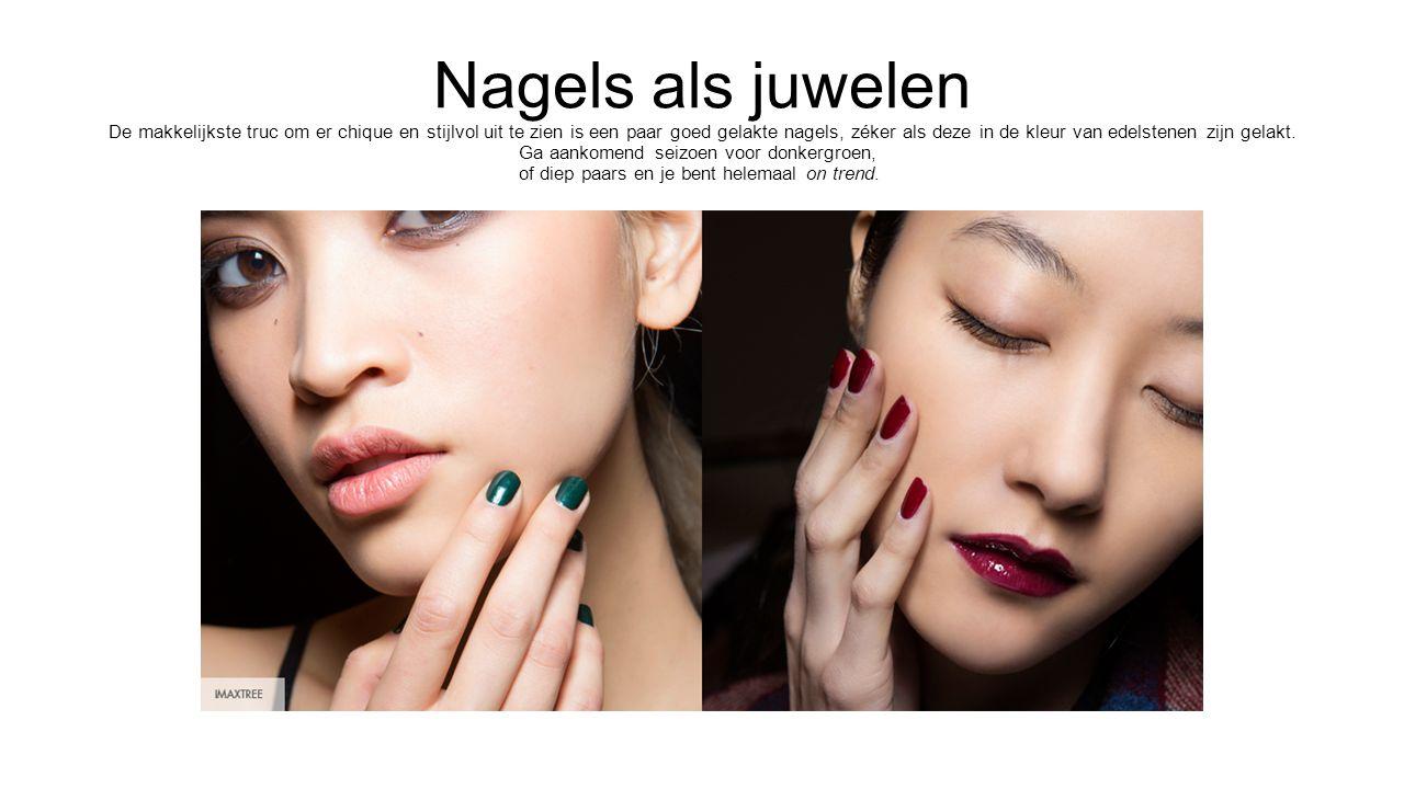 Nagels als juwelen De makkelijkste truc om er chique en stijlvol uit te zien is een paar goed gelakte nagels, zéker als deze in de kleur van edelstenen zijn gelakt.