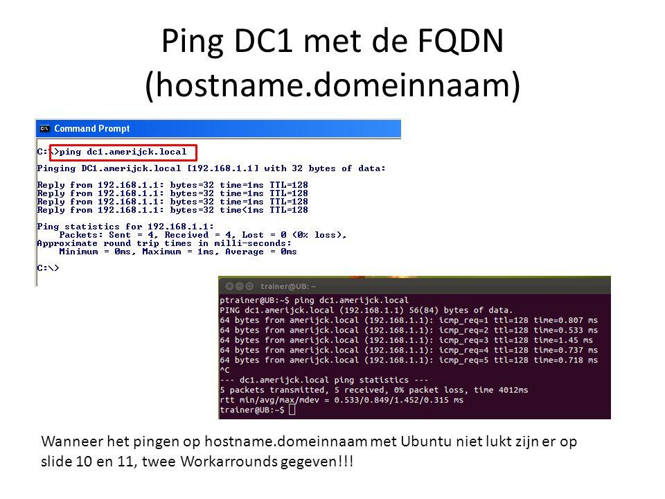 Ping DC1 met de FQDN (hostname.domeinnaam) Wanneer het pingen op hostname.domeinnaam met Ubuntu niet lukt zijn er op slide 10 en 11, twee Workarrounds