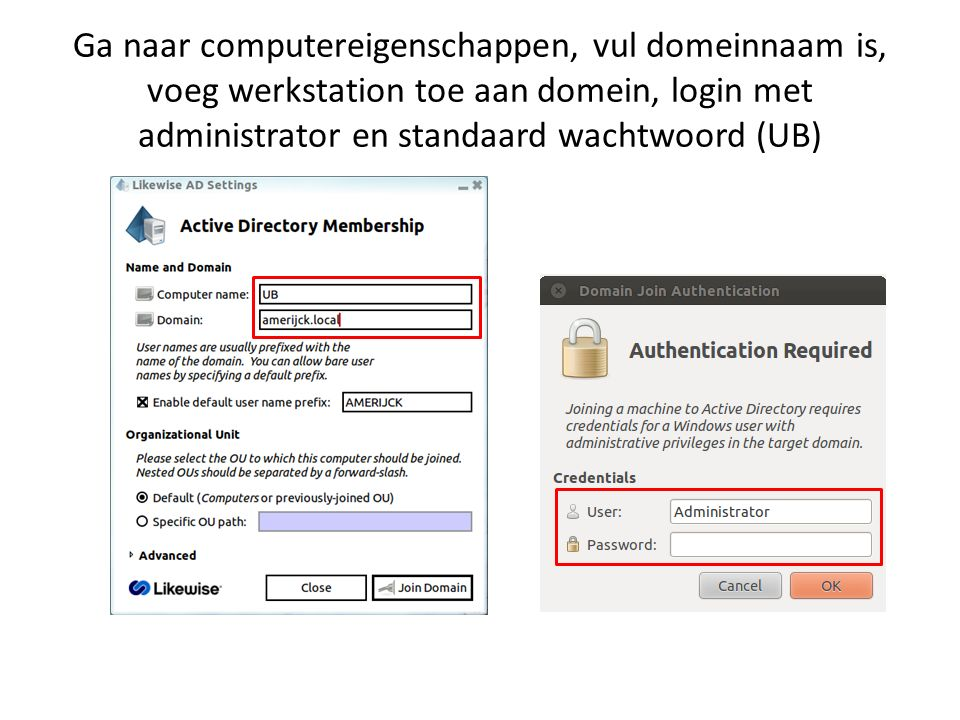 Ga naar computereigenschappen, vul domeinnaam is, voeg werkstation toe aan domein, login met administrator en standaard wachtwoord (UB)