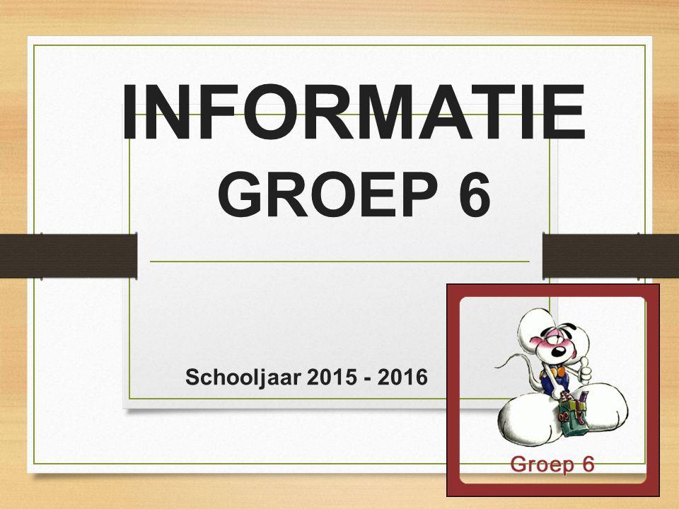 INFORMATIE GROEP 6 Schooljaar 2015 - 2016