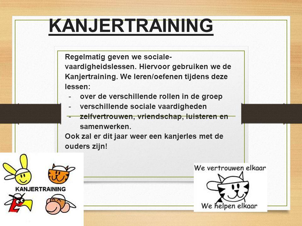KANJERTRAINING Regelmatig geven we sociale- vaardigheidslessen. Hiervoor gebruiken we de Kanjertraining. We leren/oefenen tijdens deze lessen: -over d