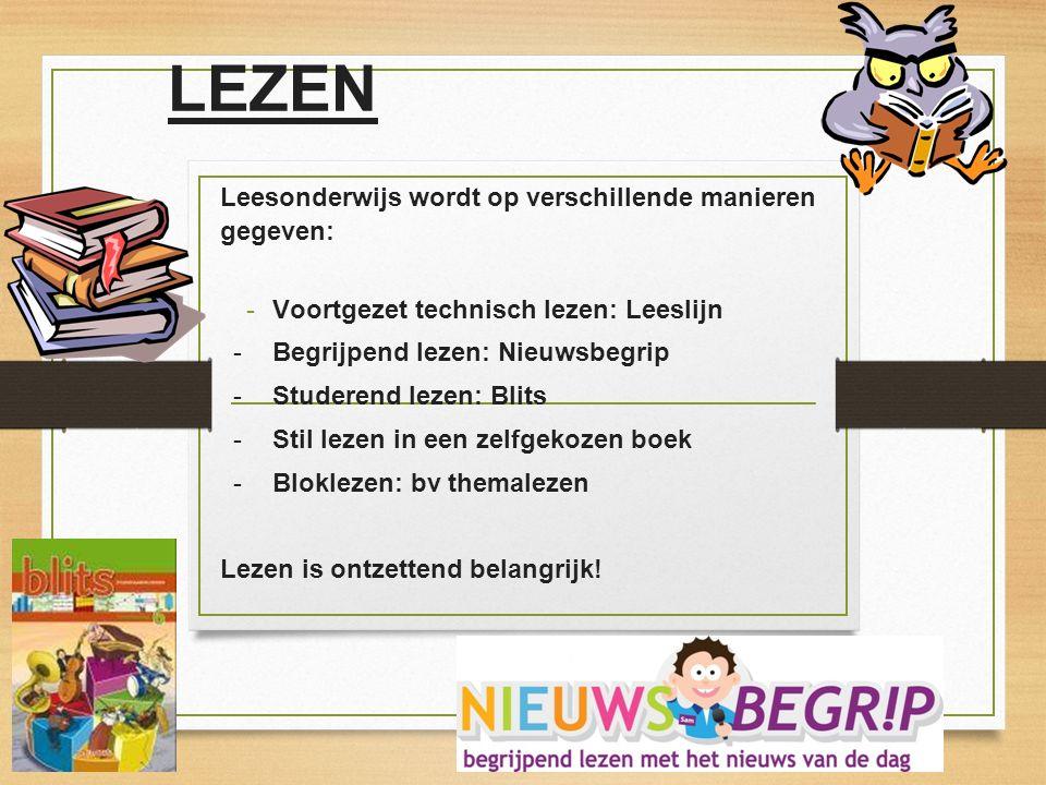 LEZEN Leesonderwijs wordt op verschillende manieren gegeven: -Voortgezet technisch lezen: Leeslijn -Begrijpend lezen: Nieuwsbegrip -Studerend lezen: B