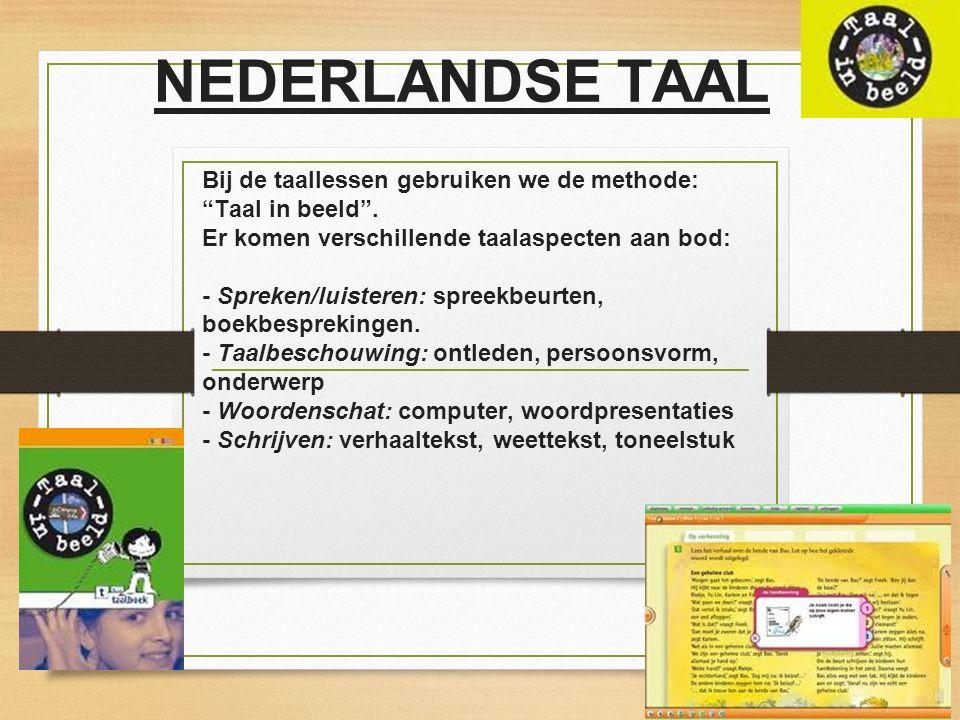 """NEDERLANDSE TAAL Bij de taallessen gebruiken we de methode: """"Taal in beeld"""". Er komen verschillende taalaspecten aan bod: - Spreken/luisteren: spreekb"""