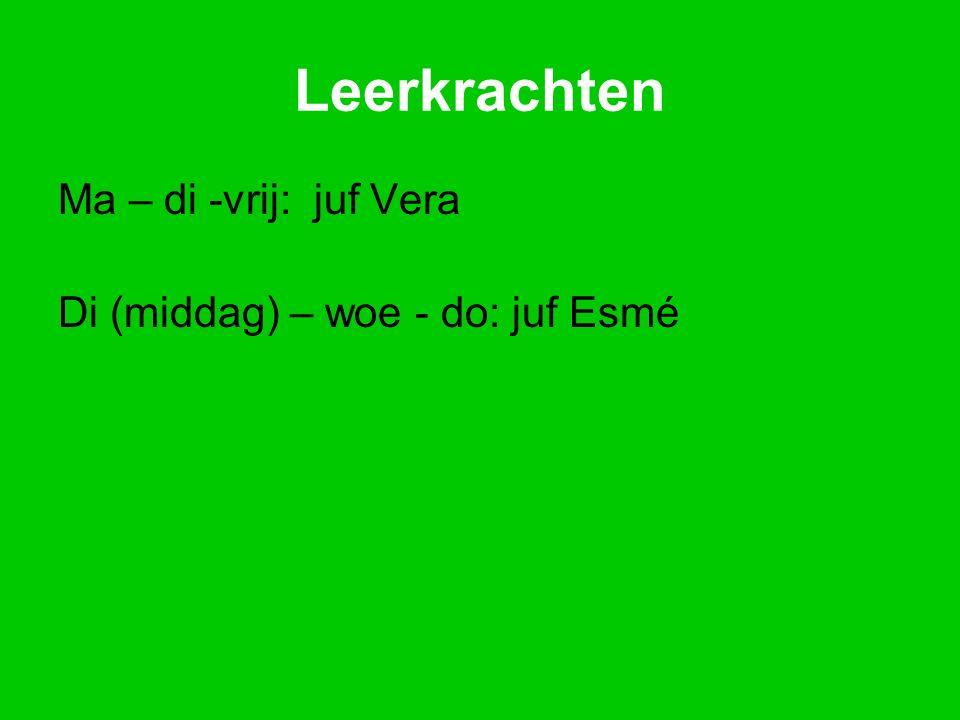 Leerkrachten Ma – di -vrij: juf Vera Di (middag) – woe - do: juf Esmé