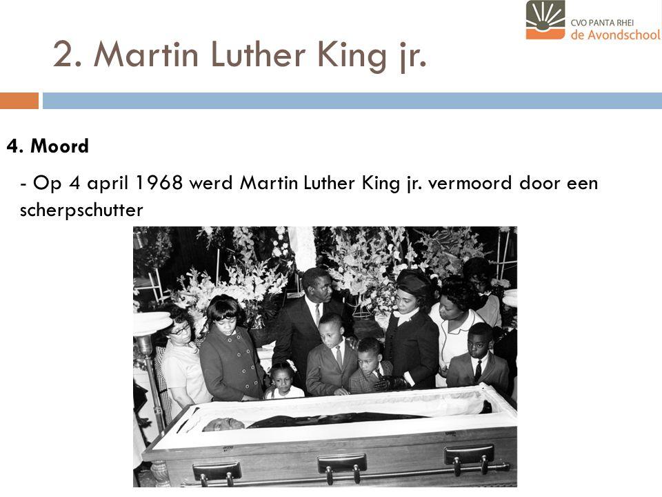 2.Martin Luther King jr. 4. Moord - Op 4 april 1968 werd Martin Luther King jr.