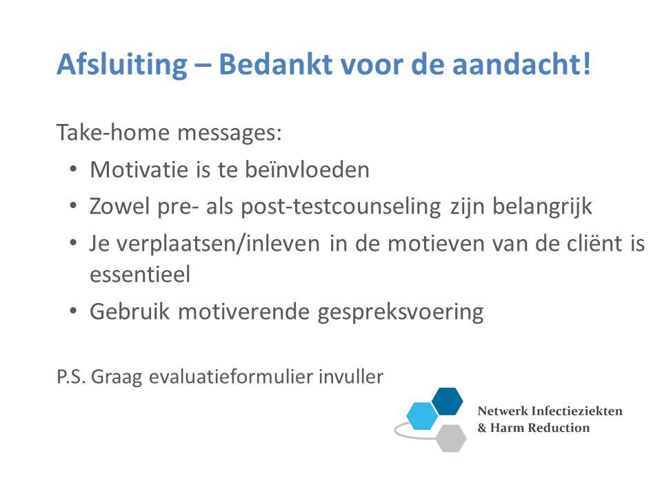 Afsluiting – Bedankt voor de aandacht! Take-home messages: Motivatie is te beïnvloeden Zowel pre- als post-testcounseling zijn belangrijk Je verplaats