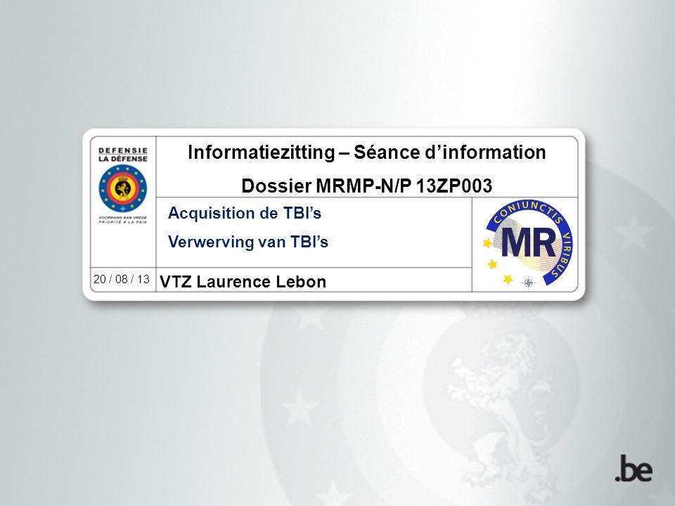VTZ Laurence Lebon 20 / 08 / 13 Informatiezitting – Séance d'information Dossier MRMP-N/P 13ZP003 Acquisition de TBI's Verwerving van TBI's