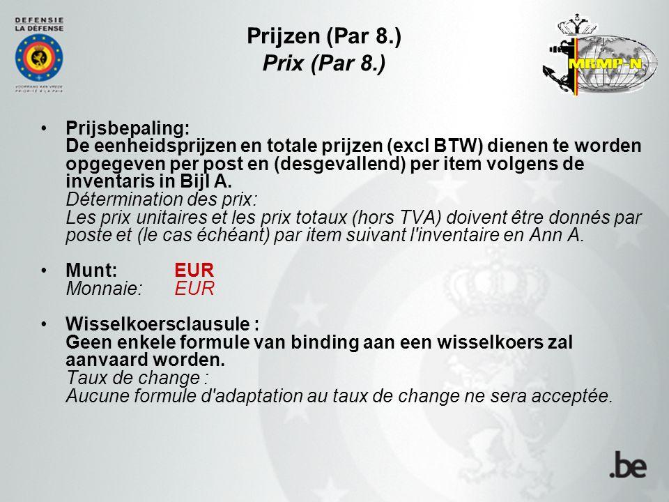 Prijzen (Par 8.) Prix (Par 8.) Prijsbepaling: De eenheidsprijzen en totale prijzen (excl BTW) dienen te worden opgegeven per post en (desgevallend) per item volgens de inventaris in Bijl A.