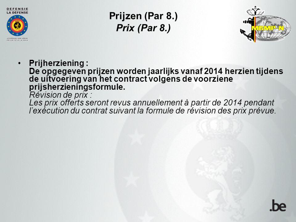 Prijzen (Par 8.) Prix (Par 8.) Prijherziening : De opgegeven prijzen worden jaarlijks vanaf 2014 herzien tijdens de uitvoering van het contract volgens de voorziene prijsherzieningsformule.