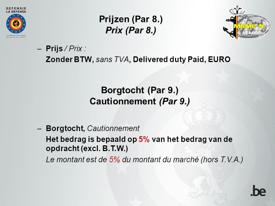 –Prijs / Prix : Zonder BTW, sans TVA, Delivered duty Paid, EURO Prijzen (Par 8.) Prix (Par 8.) –Borgtocht, Cautionnement Het bedrag is bepaald op 5% van het bedrag van de opdracht (excl.
