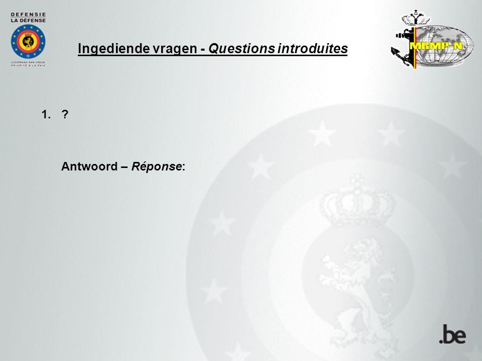 Ingediende vragen - Questions introduites 1. Antwoord – Réponse:
