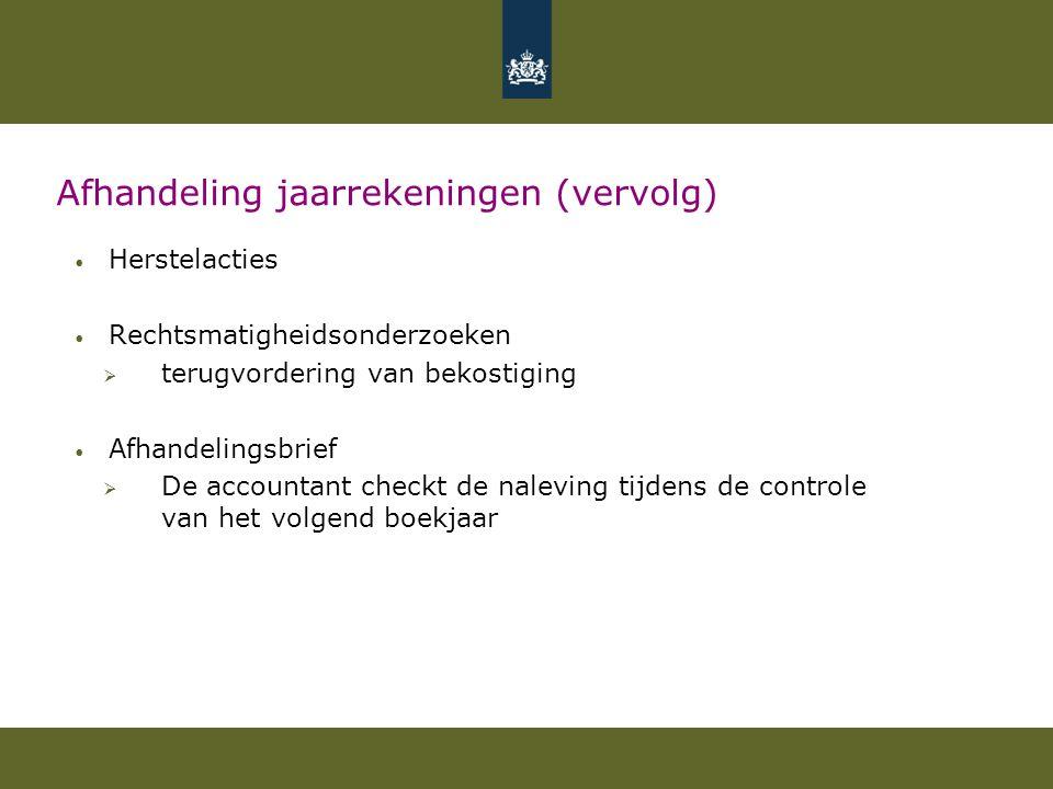 Afhandeling jaarrekeningen (vervolg) Herstelacties Rechtsmatigheidsonderzoeken  terugvordering van bekostiging Afhandelingsbrief  De accountant chec