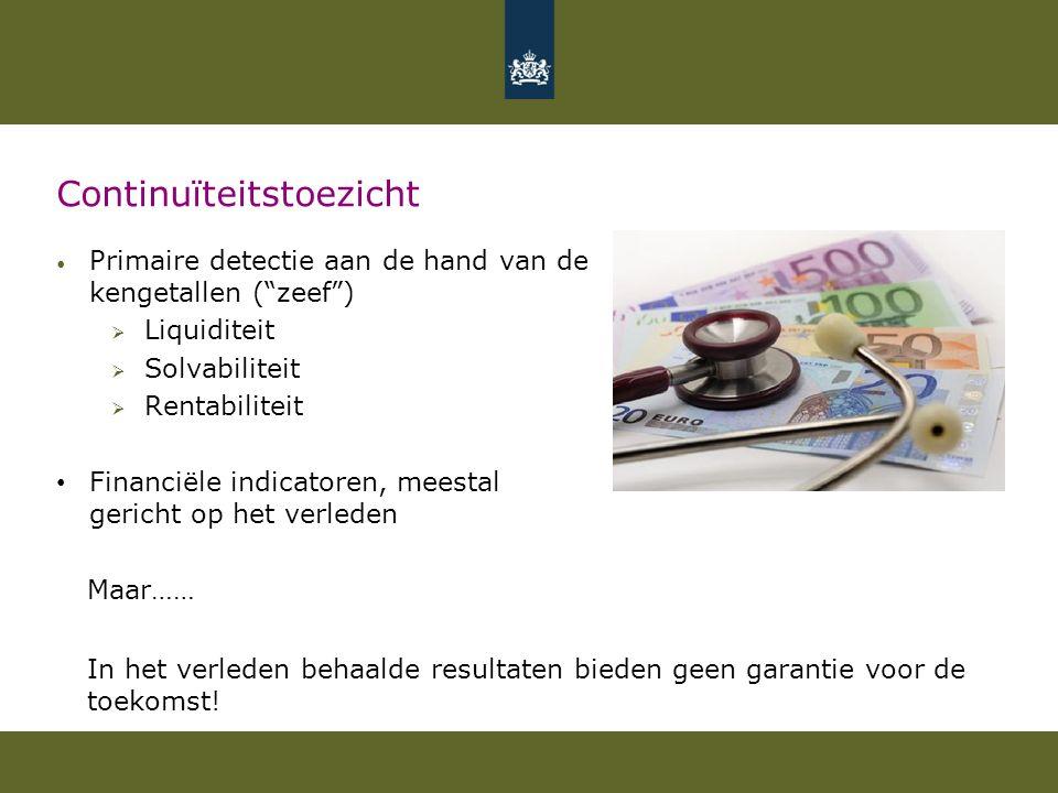 """Continuïteitstoezicht Primaire detectie aan de hand van de kengetallen (""""zeef"""")  Liquiditeit  Solvabiliteit  Rentabiliteit Financiële indicatoren,"""