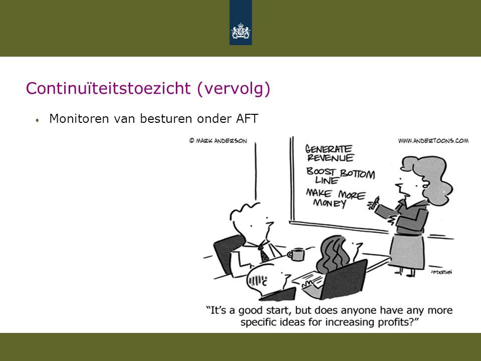 Continuïteitstoezicht (vervolg) Monitoren van besturen onder AFT