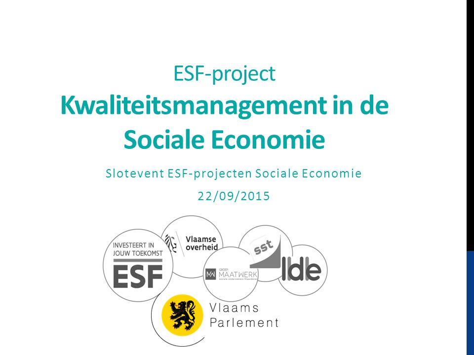 ESF-project Kwaliteitsmanagement in de Sociale Economie Slotevent ESF-projecten Sociale Economie 22/09/2015