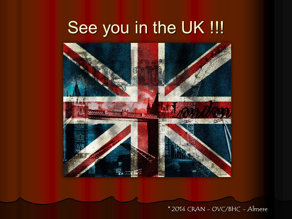 See you in the UK !!! © 2014 CRAN - OVC/BHC - Almere