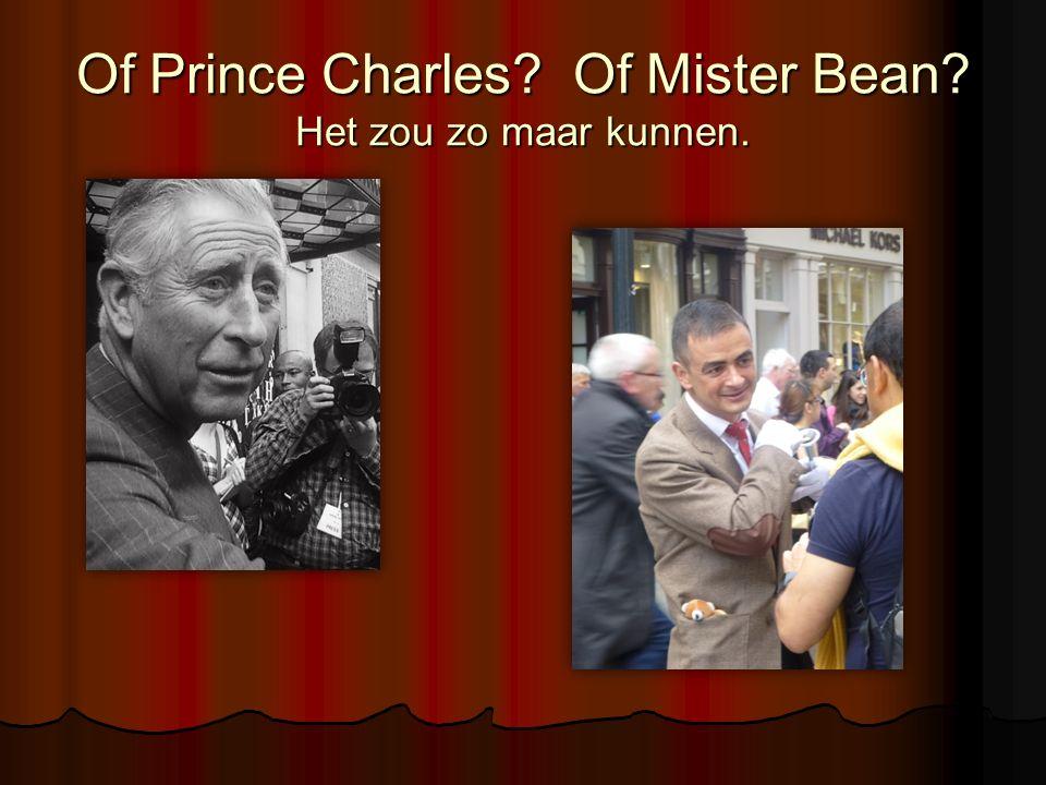 Of Prince Charles? Of Mister Bean? Het zou zo maar kunnen.