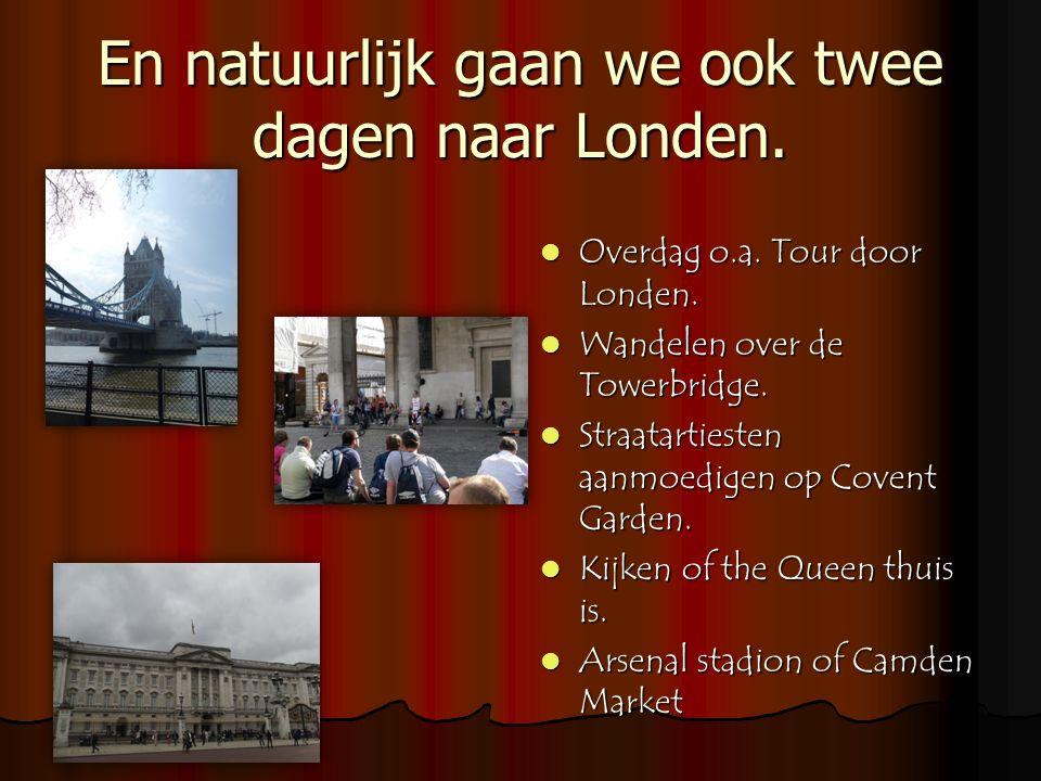 En natuurlijk gaan we ook twee dagen naar Londen. Overdag o.a. Tour door Londen. Overdag o.a. Tour door Londen. Wandelen over de Towerbridge. Wandelen