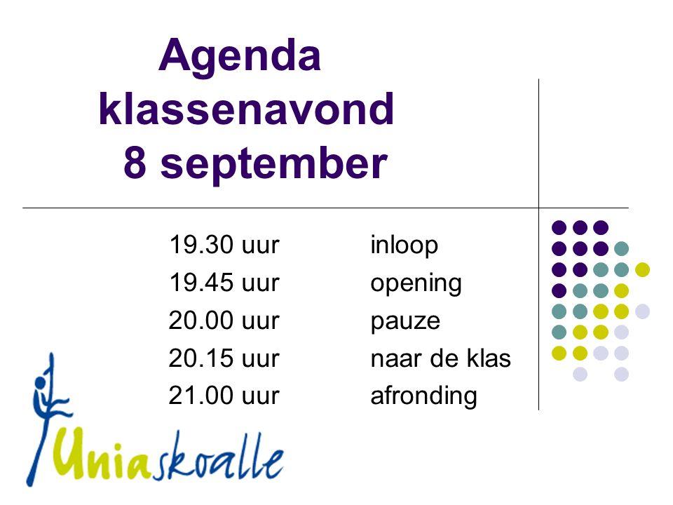 Agenda klassenavond 8 september 19.30 uur inloop 19.45 uuropening 20.00 uur pauze 20.15 uurnaar de klas 21.00 uurafronding