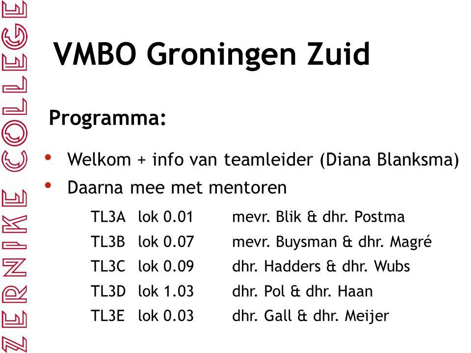 VMBO Groningen Zuid Programma: Welkom + info van teamleider (Diana Blanksma) Daarna mee met mentoren TL3Alok 0.01mevr. Blik & dhr. Postma TL3Blok 0.07