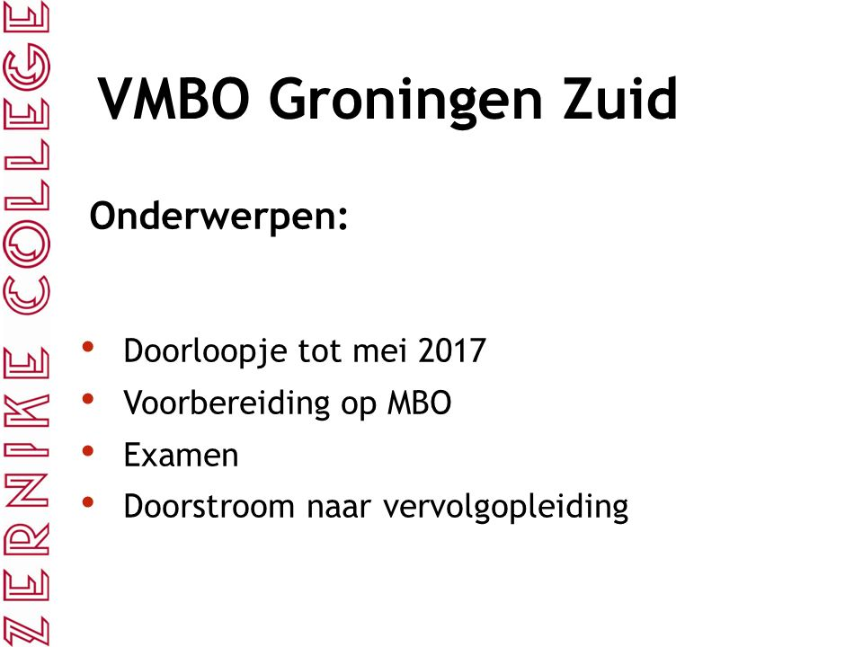 VMBO Groningen Zuid Onderwerpen: Doorloopje tot mei 2017 Voorbereiding op MBO Examen Doorstroom naar vervolgopleiding