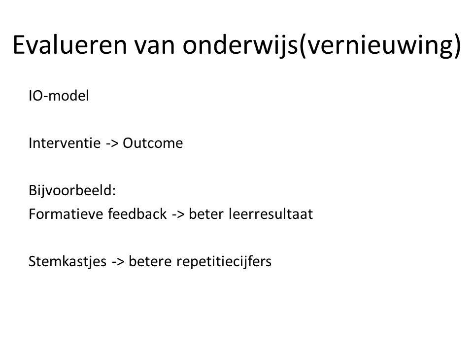 Evalueren van onderwijs(vernieuwing) IO-model Interventie -> Outcome Bijvoorbeeld: Formatieve feedback -> beter leerresultaat Stemkastjes -> betere repetitiecijfers