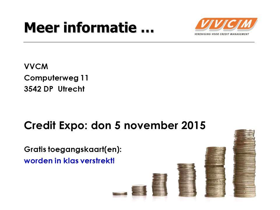 15 Meer informatie … VVCM Computerweg 11 3542 DP Utrecht Credit Expo: don 5 november 2015 Gratis toegangskaart(en): worden in klas verstrekt!
