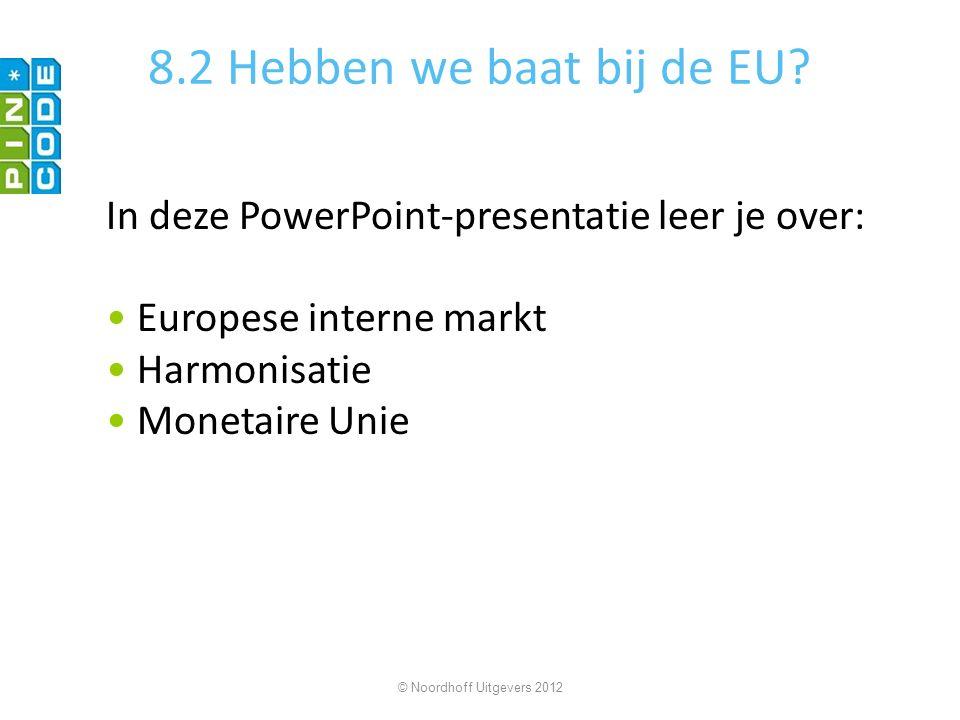 8.2 Hebben we baat bij de EU? In deze PowerPoint-presentatie leer je over: Europese interne markt Harmonisatie Monetaire Unie © Noordhoff Uitgevers 20