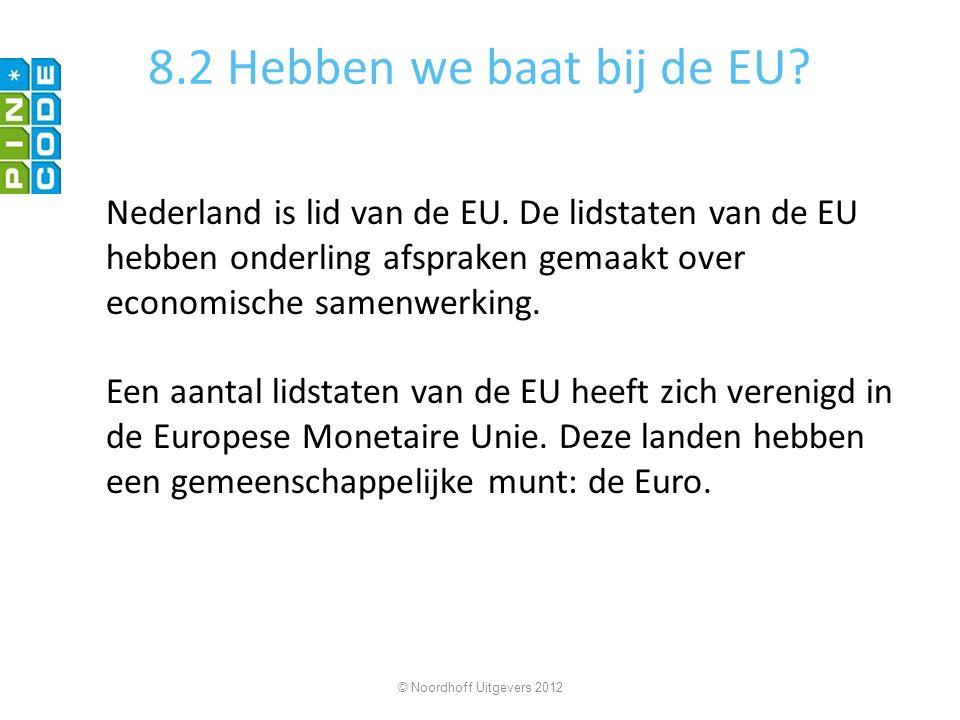 8.2 Hebben we baat bij de EU? Nederland is lid van de EU. De lidstaten van de EU hebben onderling afspraken gemaakt over economische samenwerking. Een