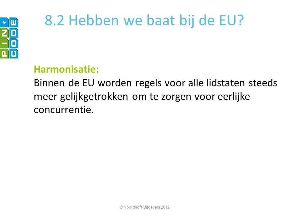 8.2 Hebben we baat bij de EU? Harmonisatie: Binnen de EU worden regels voor alle lidstaten steeds meer gelijkgetrokken om te zorgen voor eerlijke conc