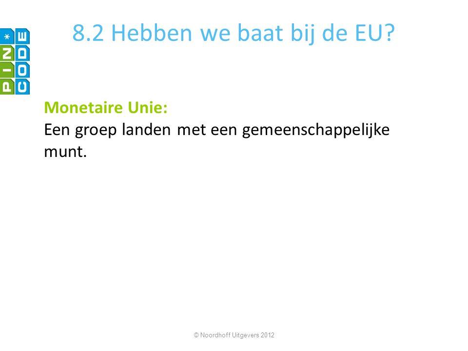 8.2 Hebben we baat bij de EU? Monetaire Unie: Een groep landen met een gemeenschappelijke munt. © Noordhoff Uitgevers 2012
