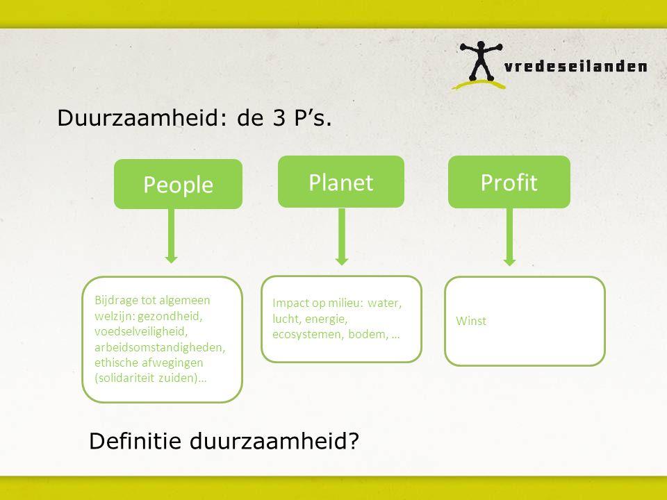 Duurzaamheid: de 3 P's. Winst People Planet Profit Bijdrage tot algemeen welzijn: gezondheid, voedselveiligheid, arbeidsomstandigheden, ethische afweg