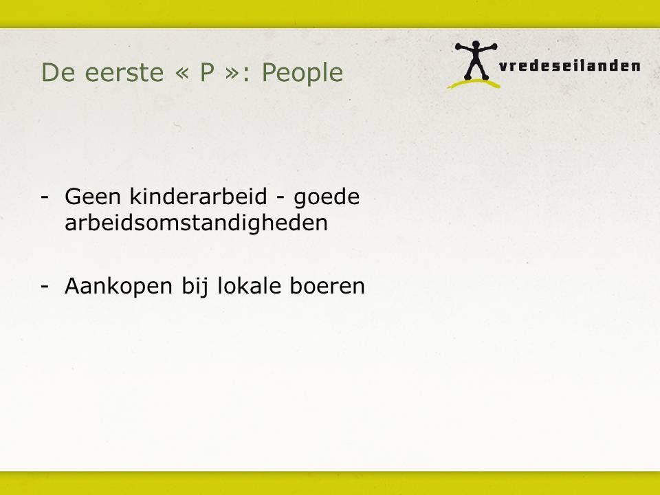 -Geen kinderarbeid - goede arbeidsomstandigheden -Aankopen bij lokale boeren De eerste « P »: People