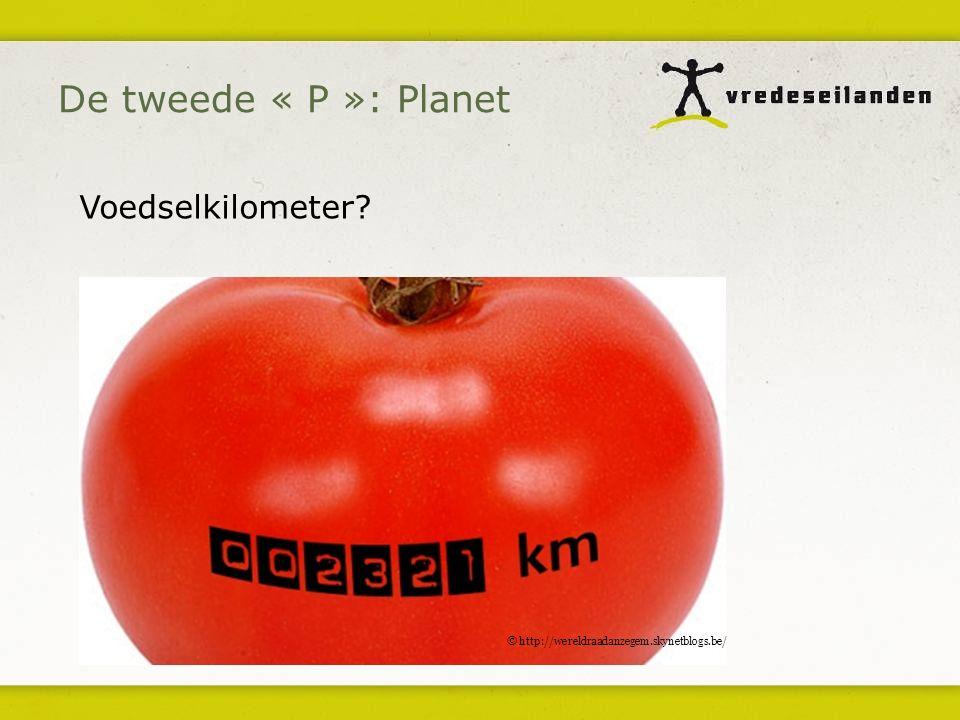 Voedselkilometer? De tweede « P »: Planet © http://wereldraadanzegem.skynetblogs.be/