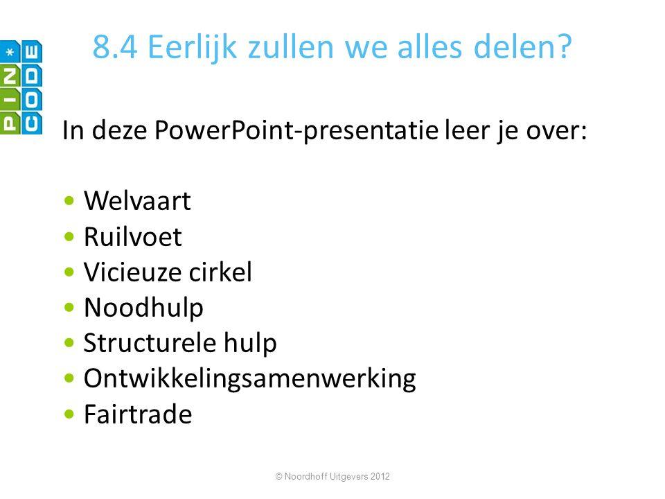 8.4 Eerlijk zullen we alles delen? In deze PowerPoint-presentatie leer je over: Welvaart Ruilvoet Vicieuze cirkel Noodhulp Structurele hulp Ontwikkeli