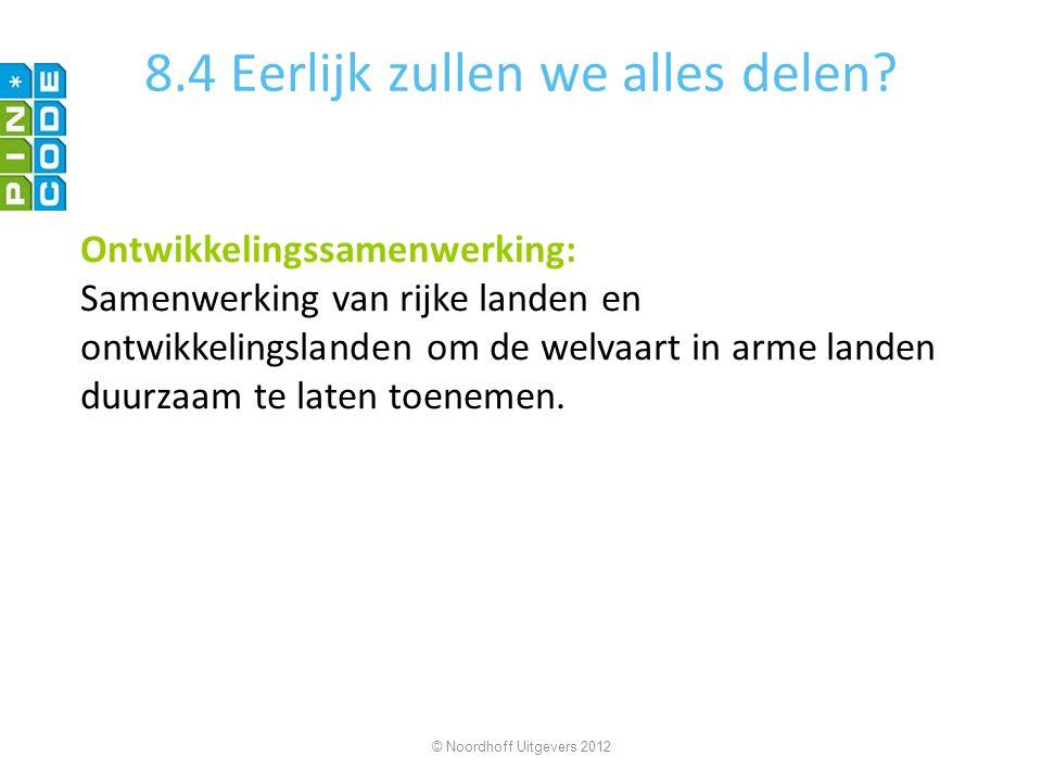 8.4 Eerlijk zullen we alles delen? Ontwikkelingssamenwerking: Samenwerking van rijke landen en ontwikkelingslanden om de welvaart in arme landen duurz