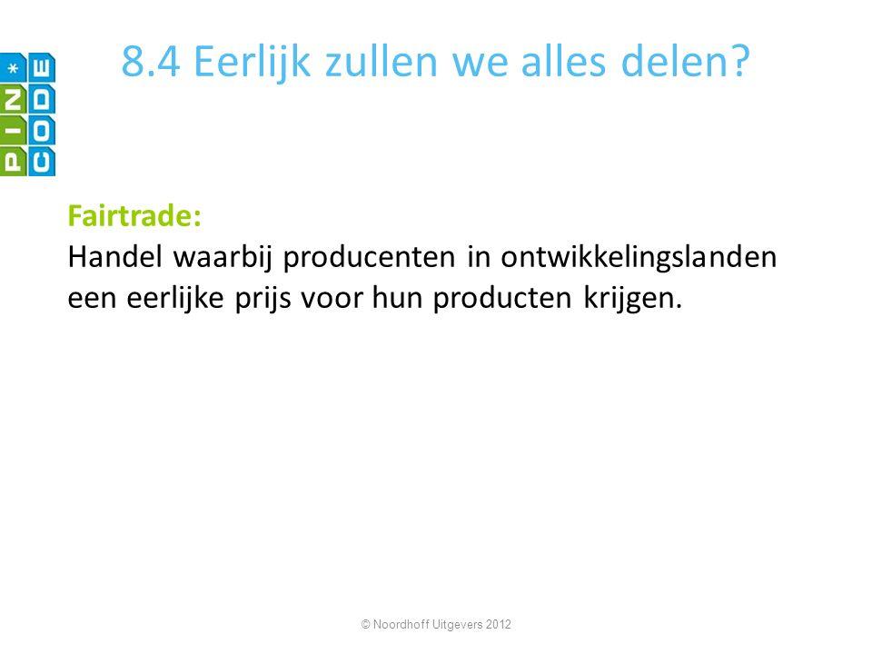 8.4 Eerlijk zullen we alles delen? Fairtrade: Handel waarbij producenten in ontwikkelingslanden een eerlijke prijs voor hun producten krijgen. © Noord