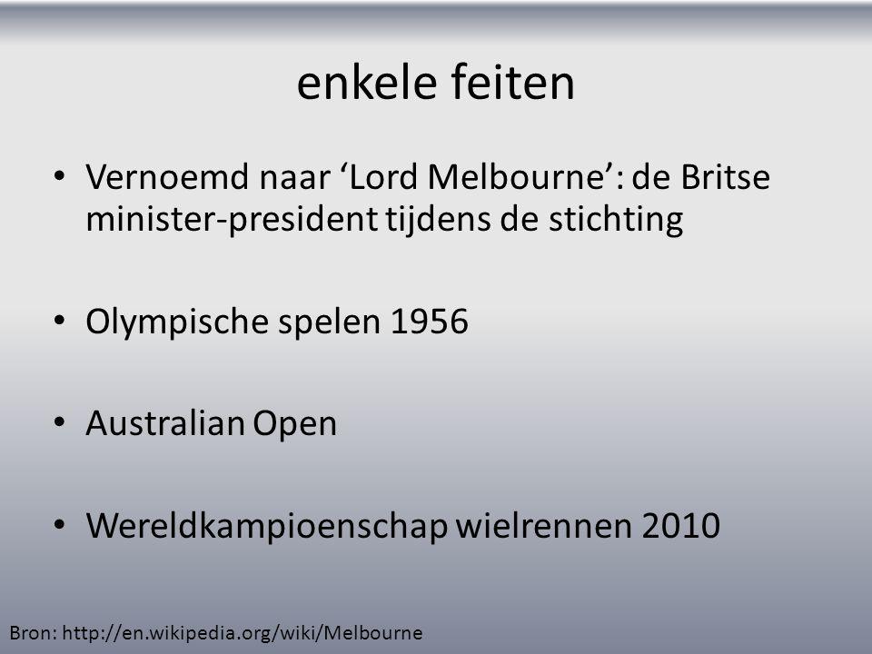 enkele feiten Vernoemd naar 'Lord Melbourne': de Britse minister-president tijdens de stichting Olympische spelen 1956 Australian Open Wereldkampioens