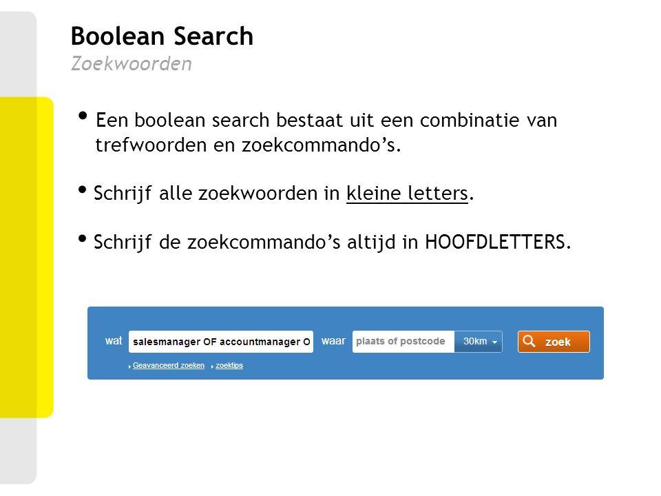 Boolean Search Zoekwoorden Een boolean search bestaat uit een combinatie van trefwoorden en zoekcommando's. Schrijf alle zoekwoorden in kleine letters