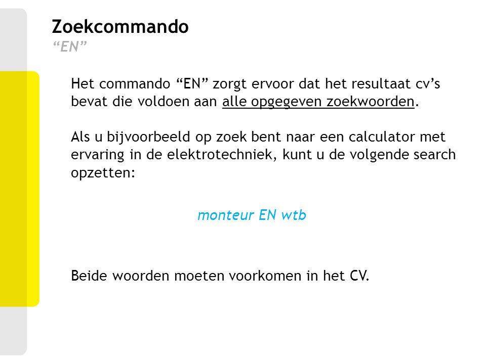 """Het commando """"EN"""" zorgt ervoor dat het resultaat cv's bevat die voldoen aan alle opgegeven zoekwoorden. Als u bijvoorbeeld op zoek bent naar een calcu"""