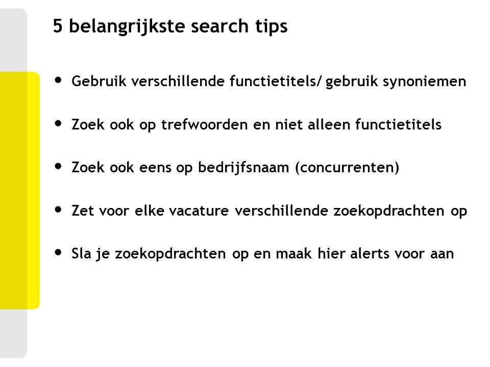 Gebruik verschillende functietitels/ gebruik synoniemen Zoek ook op trefwoorden en niet alleen functietitels Zoek ook eens op bedrijfsnaam (concurrent