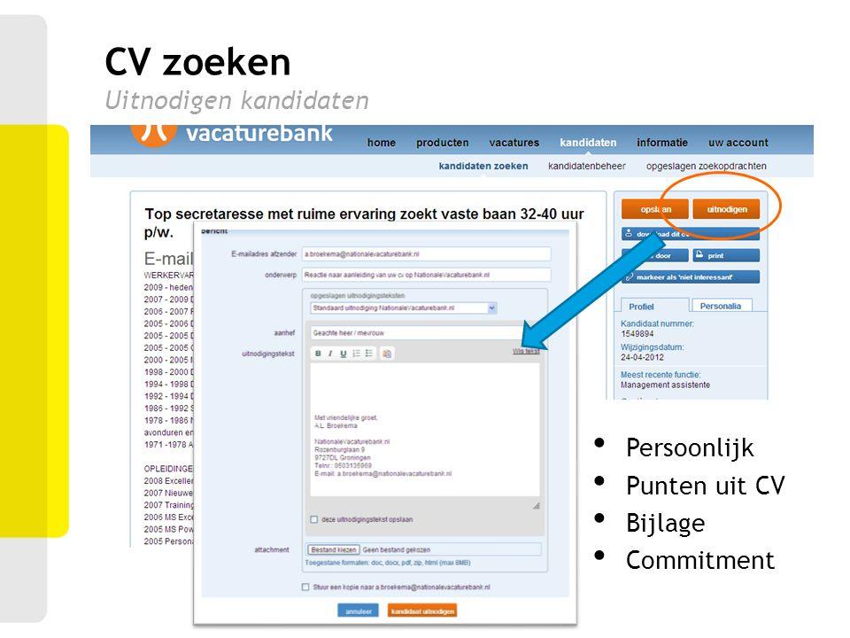 CV zoeken Uitnodigen kandidaten Persoonlijk Punten uit CV Bijlage Commitment